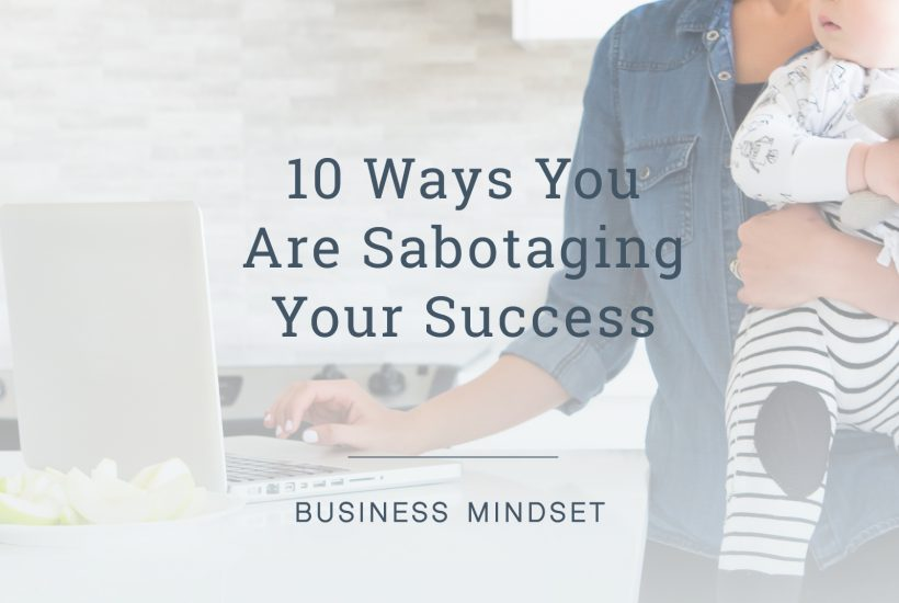 Learn 10 ways you are sabotaging your success and how to avoid them