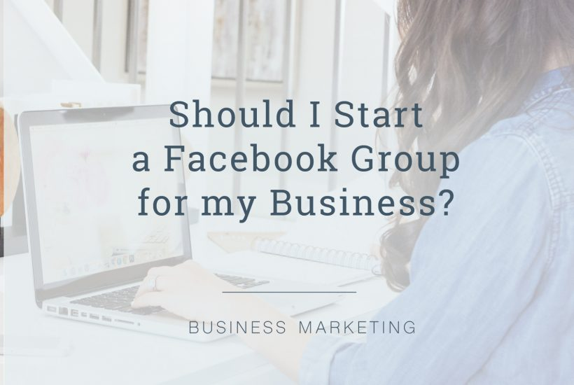 Should I start a Facebook group for my business
